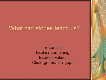 What can stories teach us?
