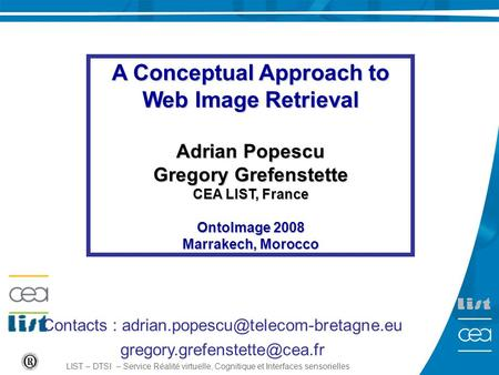 1 LIST – DTSI – Service Réalité virtuelle, Cognitique et Interfaces sensorielles A Conceptual Approach to Web Image Retrieval Adrian Popescu Gregory Grefenstette.