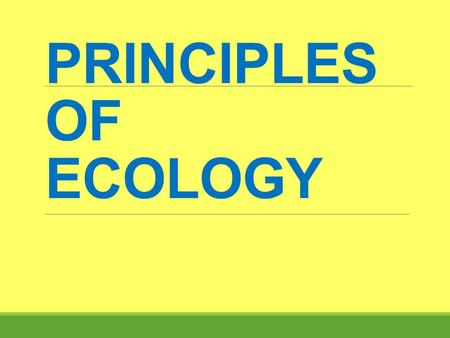 PRINCIPLES OF ECOLOGY Look out for these symbols! Write this down! Draw this! Partner talk Volume 0.