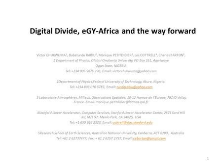 Digital Divide, eGY-Africa and the way forward Victor CHUKWUMA 1, Babatunde RABIU 2, Monique PETITDIDIER 3, Les COTTRELL 4, Charles BARTON 5, 1 Department.