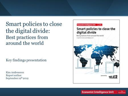 Smart policies to close the digital divide: Best practices from around the world Key findings presentation Kim Andreasson Report author September 19 th.