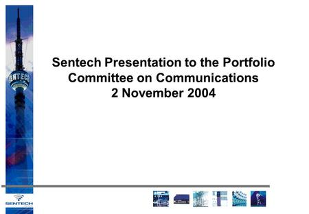 Sentech Presentation to the Portfolio Committee on Communications 2 November 2004.