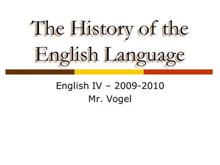 The History of the English Language English IV – 2009-2010 Mr. Vogel.