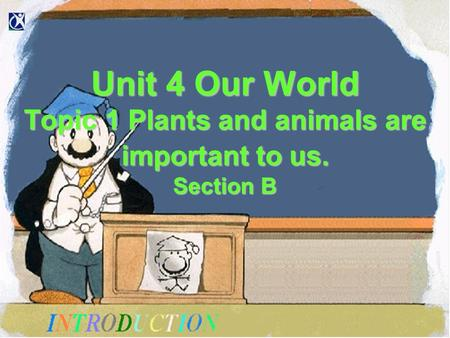 Unit 4 Our World Topic 1 Plants and animals are important to us. Section B.