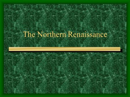 The Northern Renaissance. The Northern Renaissance Begins   By 1450 the population of Northern Europe was recovering from the Bubonic Plague   1453-