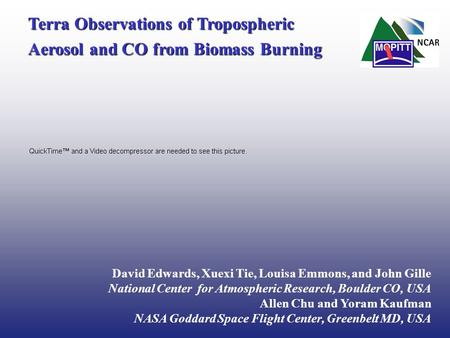 Terra Observations of Tropospheric Aerosol and CO from Biomass Burning David Edwards, Xuexi Tie, Louisa Emmons, and John Gille National Center for Atmospheric.