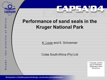 R o a d s - t h e a r t e r I e s o f A f r i c a Performance of sand seals in the Kruger National Park K. Louw and S. Schoeman Colas South Africa (Pty)