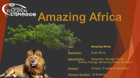 Tour: Amazing Africa Destination: South Africa Specialization: Geography, Geology, Animal Science, Ecology, Astronomy, History & Culture Itinerary: 10-days.