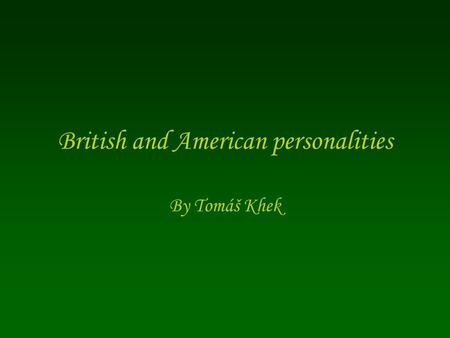 British and American personalities By Tomáš Khek.