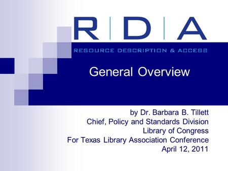 General Overview by Dr. Barbara B. Tillett Chief, Policy and Standards Division Library of Congress For Texas Library Association Conference April 12,