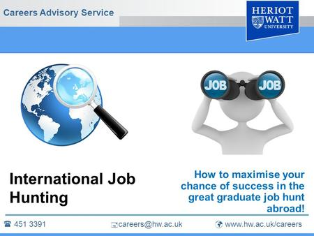 Careers Advisory Service  451 3391   International Job Hunting How to maximise your chance of success in the great.