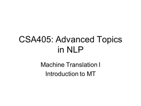 CSA405: Advanced Topics in NLP <strong>Machine</strong> <strong>Translation</strong> I Introduction to MT.