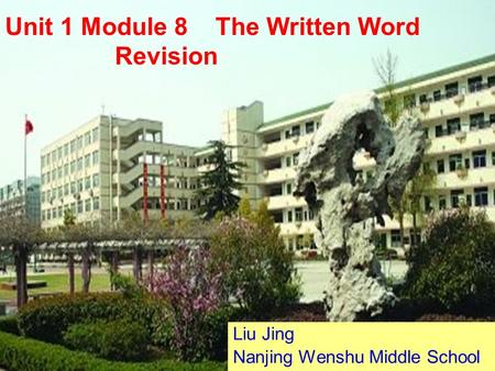Liu Jing Nanjing Wenshu Middle School Unit 1 Module 8 The Written Word Revision.