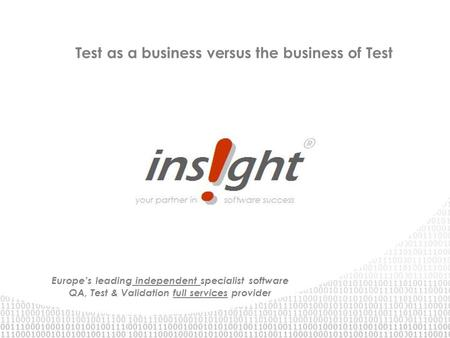 Europe's leading independent specialist software QA, Test & Validation full services provider Test as a business versus the business of Test.