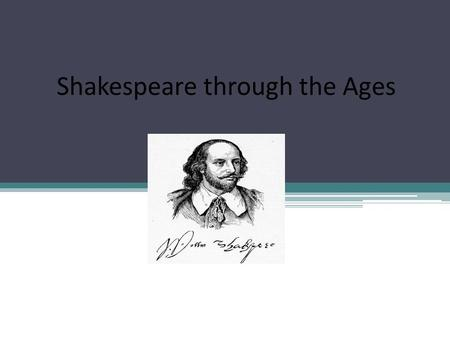 Shakespeare through the Ages. 17 th century: Restoration 1642-1660: theatres were closed by the Puritans 1660:during the restauration of the monarchy.