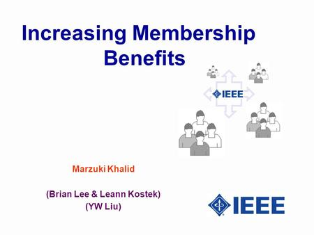 Marzuki Khalid (Brian Lee & Leann Kostek) (YW Liu) Increasing Membership Benefits.