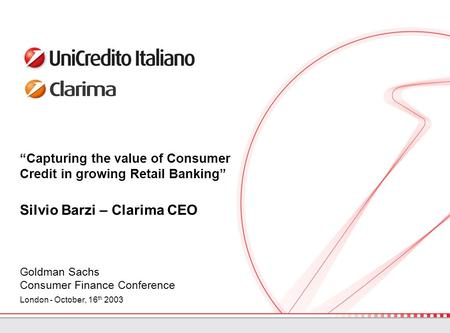 """Capturing the value of Consumer Credit in growing Retail Banking"" Silvio Barzi – Clarima CEO Goldman Sachs Consumer Finance Conference London - October,"