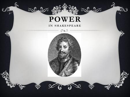 POWER IN SHAKESPEARE. INTRODUCTION Definition of Power: ability to do or act; capability of doing or accomplishing something.  Power helps people accomplish.
