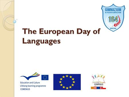 The European Day of Languages. HISTORY The European Day of Languages is celebrated on 26 September, as proclaimed by the Council of Europe on 6th December.