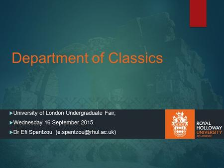 Department of Classics  University of London Undergraduate Fair,  Wednesday 16 September 2015.  Dr Efi Spentzou