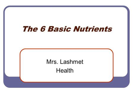 The 6 Basic Nutrients Mrs. Lashmet Health. Carbohydrates Purpose: To provide energy for your body's needs.