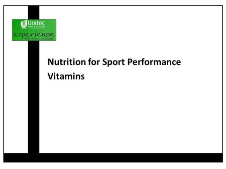 Nutrition for Sport Performance Vitamins. Vitamin Supplements Vitamin B Vitamin A & C Vitamin D & E Calcuim Bone Density Calcium in Common Foods Where.