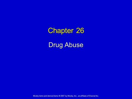 Mosby items and derived items © 2007 by Mosby, Inc., an affiliate of Elsevier Inc. Chapter 26 Drug Abuse.