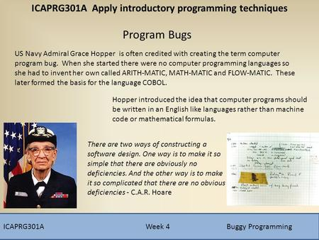 ICAPRG301A Week 4Buggy Programming ICAPRG301A Apply introductory programming techniques Program Bugs US Navy Admiral Grace Hopper is often credited with.