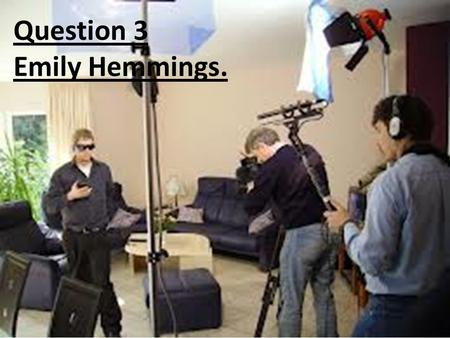 Question 3. Emily Hemmings. Question 3 Emily Hemmings.