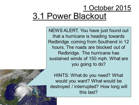 3.1 Power Blackout 1 October 2015 NEWS ALERT. You have just found out that a hurricane is heading towards Redbridge coming from Southend in 12 hours. The.