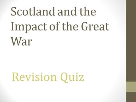 Scotland and the Impact of the Great War Revision Quiz.