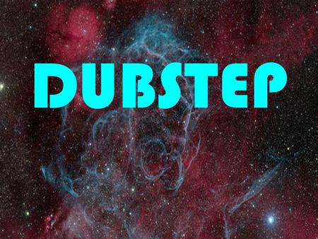 DUBSTEP. HEARTH OUTSIDE OF THE U.S. Dubstep is a genre of electronic dance music that originated in South London, England.