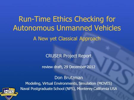 Run-Time Ethics Checking for Autonomous Unmanned Vehicles A New yet Classical Approach CRUSER Project Report review draft, 29 December 2012 Don Brutzman.