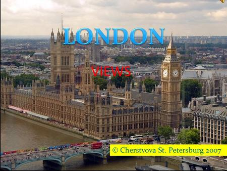VIEWS © Cherstvova St. Petersburg 2007 INDEX  London Overview London Overview  The Tower of London The Tower of London  St. Paul's Cathedral St. Paul's.
