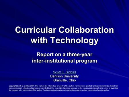 Curricular Collaboration with Technology Report on a three-year inter-institutional program Scott E. Siddall Scott E. Siddall Denison University Granville,