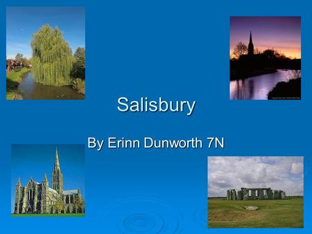 Salisbury By Erinn Dunworth 7N. Where is Salisbury?  Salisbury is a city in Wiltshire, England.  Our school, South Wilts, is on Stratford road.  Cities.
