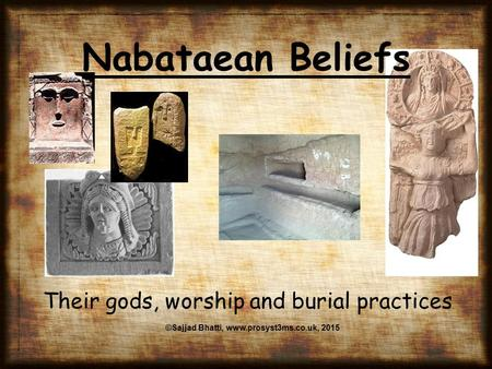 Nabataean Beliefs Their gods, worship and burial practices ©Sajjad Bhatti, www.prosyst3ms.co.uk, 2015.