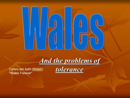 And the problems of tolerance Cymru am byth (Welsh) Wales ForeverWelsh.