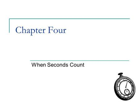 Chapter Four When Seconds Count.