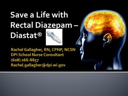 Save a Life with Rectal Diazepam – Diastat®.  Make sure the volume is turned up (volume button beneath the speaker's picture)  Make sure the volume.
