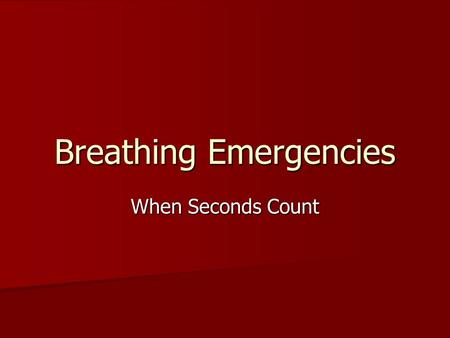 Breathing Emergencies When Seconds Count. Time is critical 0 min: Breathing stops. Heart will soon stop breathing. 0 min: Breathing stops. Heart will.