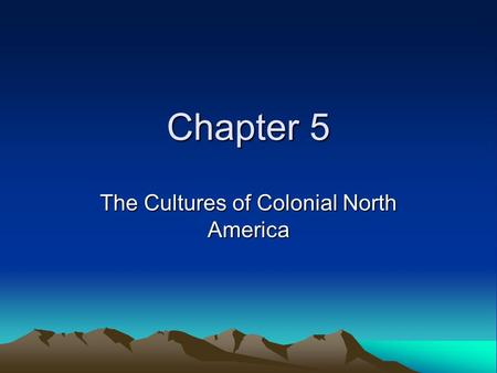 Chapter 5 The Cultures of Colonial North America.