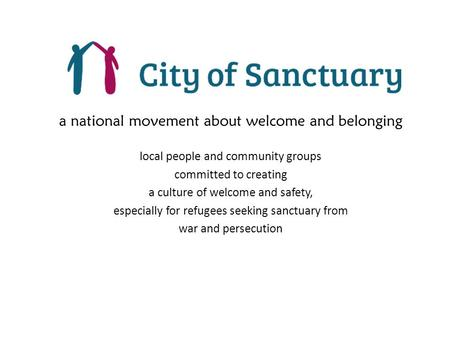 A national movement about welcome and belonging local people and community groups committed to creating a culture of welcome and safety, especially for.