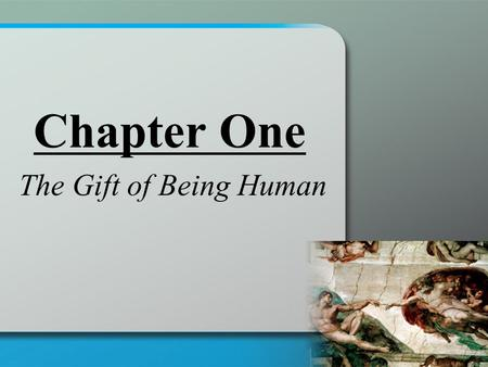 Chapter One The Gift of Being Human.