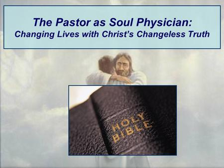 The Pastor as Soul Physician: Changing Lives with Christ's Changeless Truth.