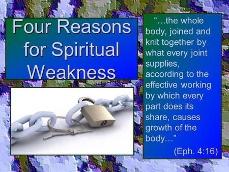 "Four Reasons for Spiritual Weakness ""…the whole body, joined and knit together by what every joint supplies, according to the effective working by which."