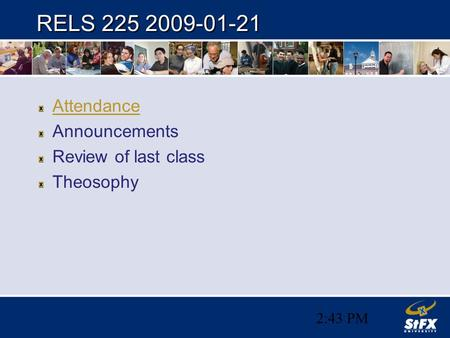 2:44 PM RELS 225 2009-01-21 Attendance Announcements Review of last class Theosophy.