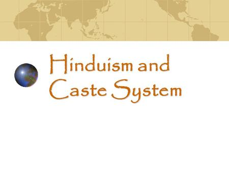 Hinduism and Caste System. What is Hinduism? One of the oldest religions of humanity Indus River Valley Civilization >5000 years ago The religion of the.