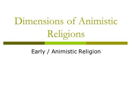 Dimensions of Animistic Religions Early / Animistic Religion.