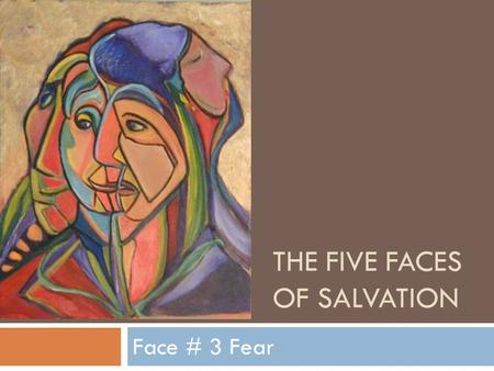 THE FIVE FACES OF SALVATION Face # 3 Fear. Fear (n)  Definition:  an unpleasant often strong emotion caused by anticipation or awareness of danger.